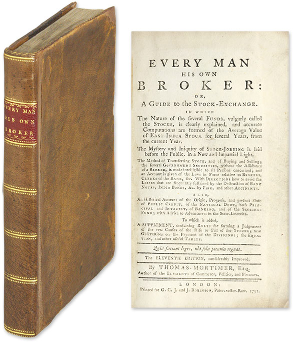 Every Man His Own Broker: Or, A Guide to the Stock-Exchange. Thomas Mortimer.
