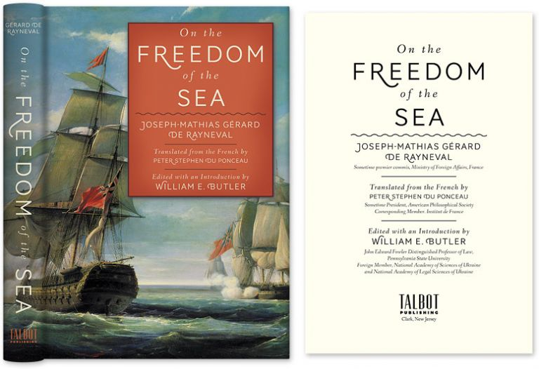 On the Freedom of the Sea. JM Gerard de Rayneval, W E. Butler, P. Du Ponceau.