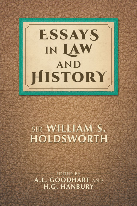 Essays in Law and History. William S. Holdsworth, A L. Goodhart, H G. Hanbury.