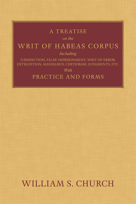 A Treatise of the Writ of Habeas Corpus including Jurisdiction, William S. Church.