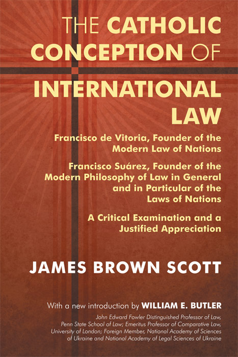 The Catholic Conception of International Law. Francisco de Vitoria. James Brown Scott, W. E. Butler, new intro.