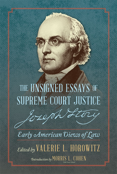 The Unsigned Essays of Supreme Court Justice Joseph Story. HARDCOVER. Valerie Horowitz, ed., L., Joseph Story, Morris.
