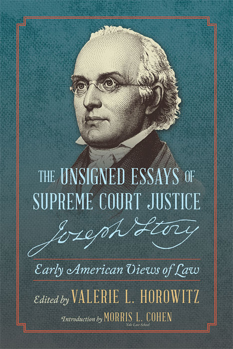 The Unsigned Essays of Supreme Court Justice Joseph Story. PAPERBACK. Valerie L. Horowitz, ed., Joseph Story, F. Lieber.