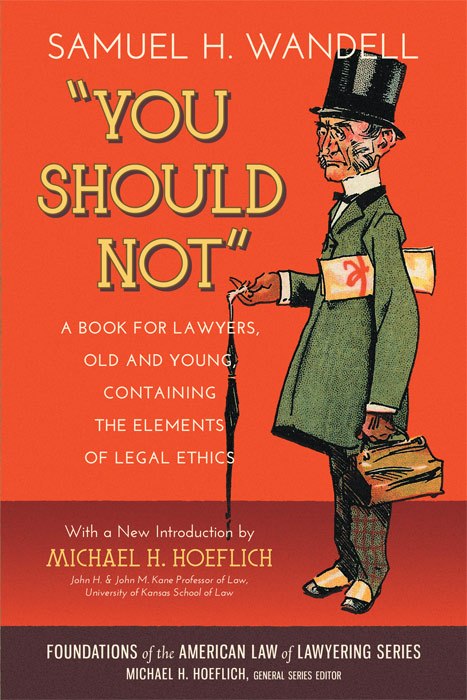 You Should Not. A Book for Lawyers...Elements of Legal Ethics. Samuel H. Wandell, Michael H. Hoeflich, Intro.