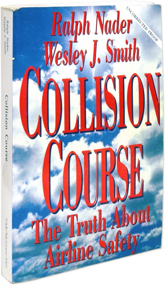 Collision Course, The Truth About Airline Safety Signed by the authors. Ralph Nader, Wesley J. Smith.