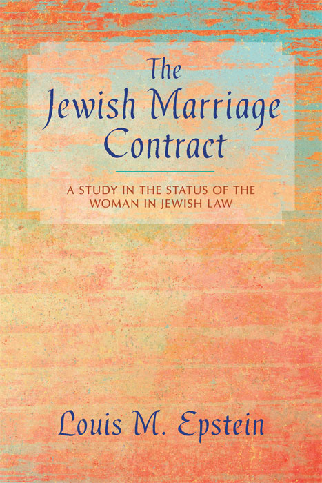 The Jewish Marriage Contract: A Study in the Status of the Woman in. Louis M. Epstein.