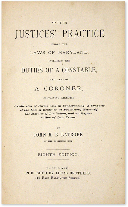 The Justices' Practice Under the Laws of Maryland, Including the. John H. B. Latrobe.
