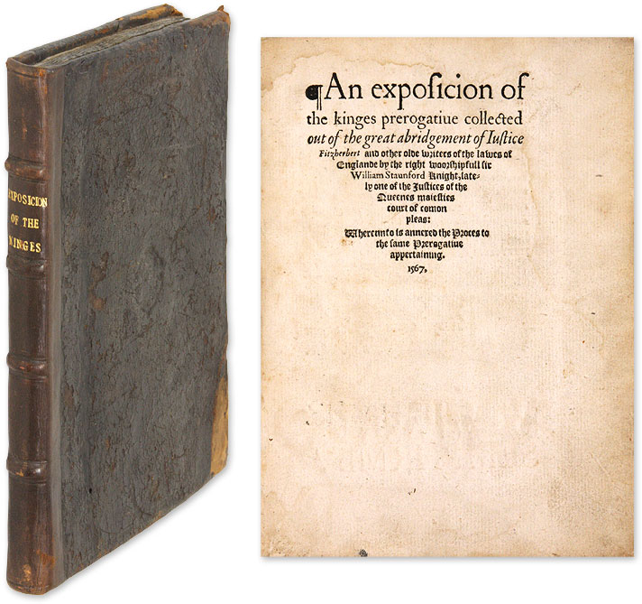 An Exposicion of the Kinges Prerogative Collected Out of the Great. Sir William Staunford, Stanford.