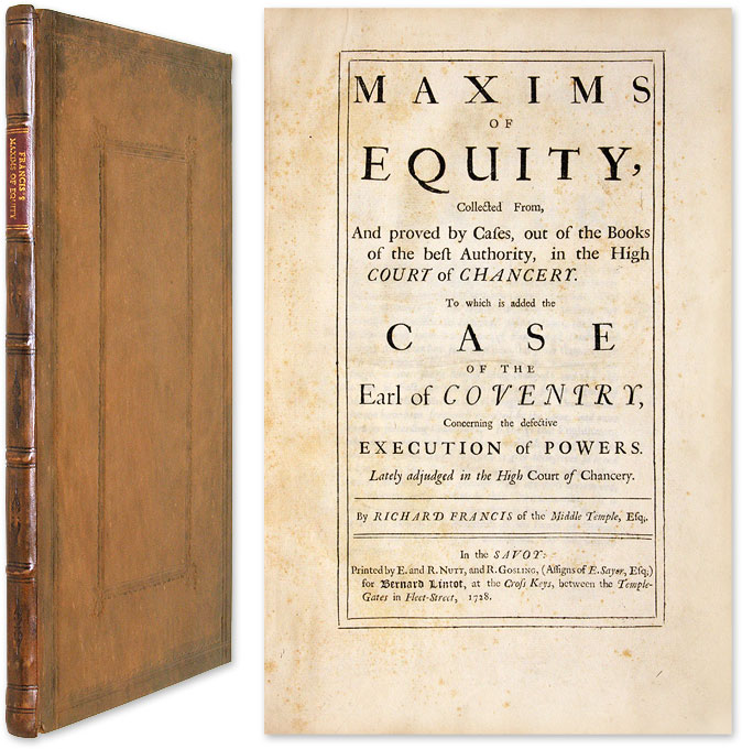 Maxims of Equity, Collected From, And Proved by Cases, Out of the. Richard Francis.