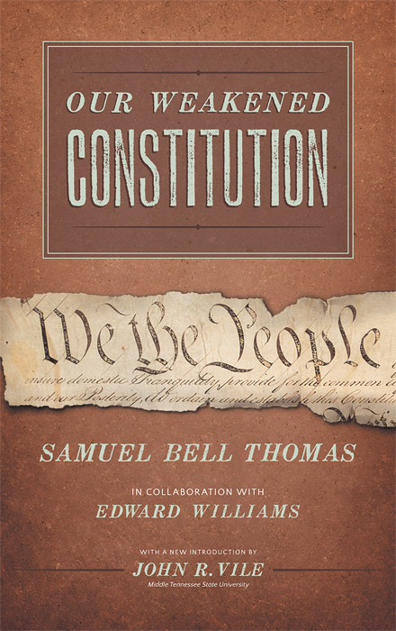 Our Weakened Constitution: An Historical and Analytical Study of the. Samuel Bell Thomas, E. Williams, John intro Vile.