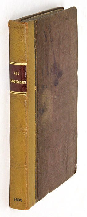 Lex Londinensis; Or, The City Law. Shewing the Powers, Customs and. City of London, Court of Common Council.
