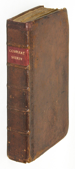 The Compleat Sheriff: Wherein is Set Forth, His Office and Authority. Sheriffs, Great Britain.