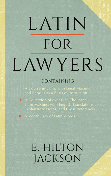 Latin for Lawyers. Containing I: A Course in Latin, with Legal. E. Hilton Jackson.