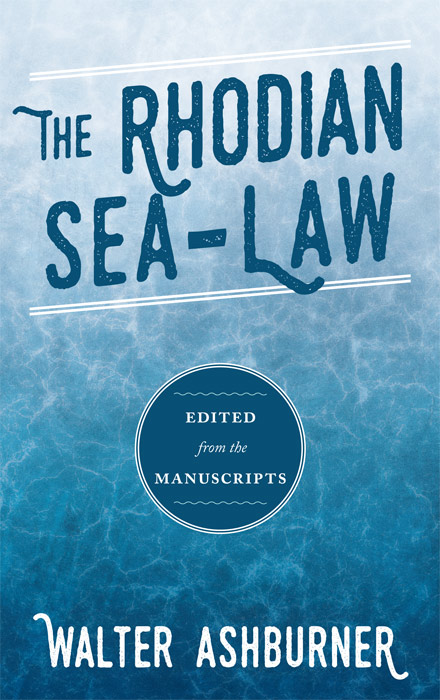 The Rhodian Sea-Law. Edited from the Manuscripts. Walter Ashburner.