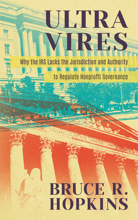 Ultra Vires: Why the IRS Lacks the Jurisdiction and Authority to. Bruce R. Hopkins.