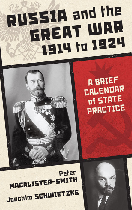 Russia and the Great War 1914 to 1924: A Brief Calendar of State. Peter Macalister-Smith, Joachim Schwietzke.