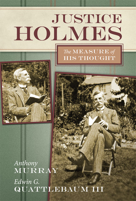 Justice Holmes: The Measure of His Thought. Anthony Murray, Edwin G. Quattlebaum.