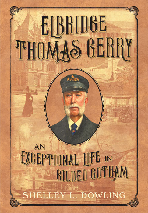 Elbridge Thomas Gerry: An Exceptional Life in Gilded Gotham. Shelley L. Dowling.