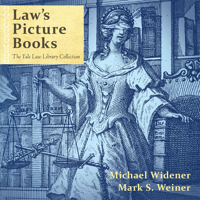 Law's Picture Books: The Yale Law Library Collection. Michael Widener, Mark S. Weiner.