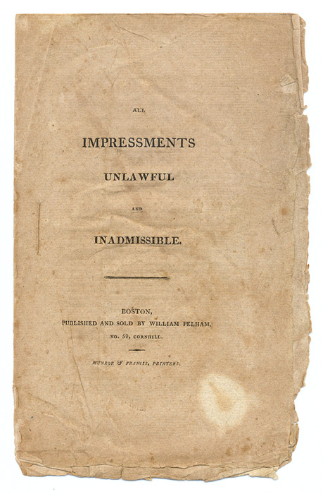 All Impressments Unlawful and Inadmissible. Boston, [c. 1808]. Impressment, United States.
