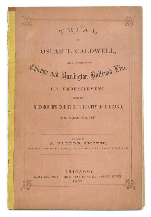 Trial of Oscar T Caldwell, Late a conductor on the Chicago and. Trial, Oscar T Caldwell, Defendant.