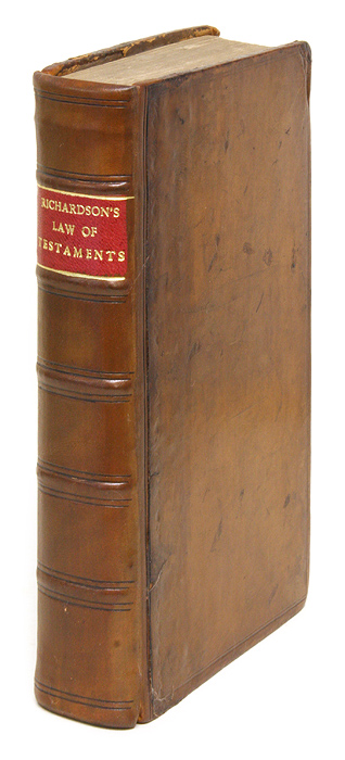 The Law of Testaments and Last Wills. Containing All that is. Robert Richardson.