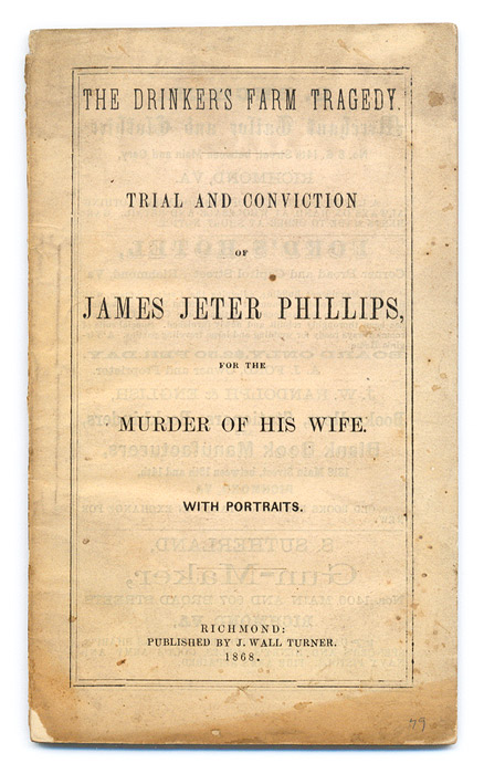 The Drinker's Farm Tragedy. Trial & Conviction of James Jeter Phillips. James Jeter Trial. Phillips.