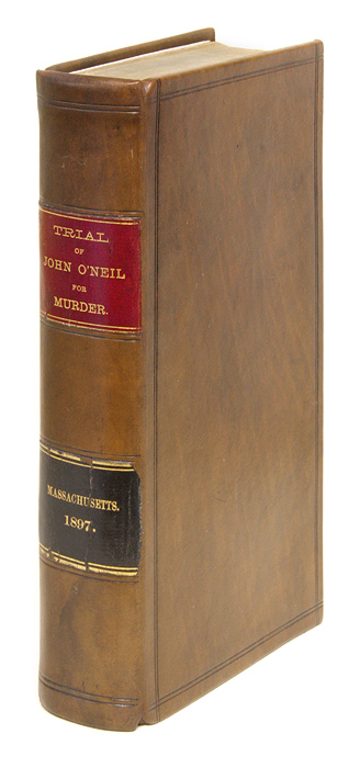 The Official Report of the Trial of John O'Neil for the Murder of. Trial, John O'Neil, Defendant.
