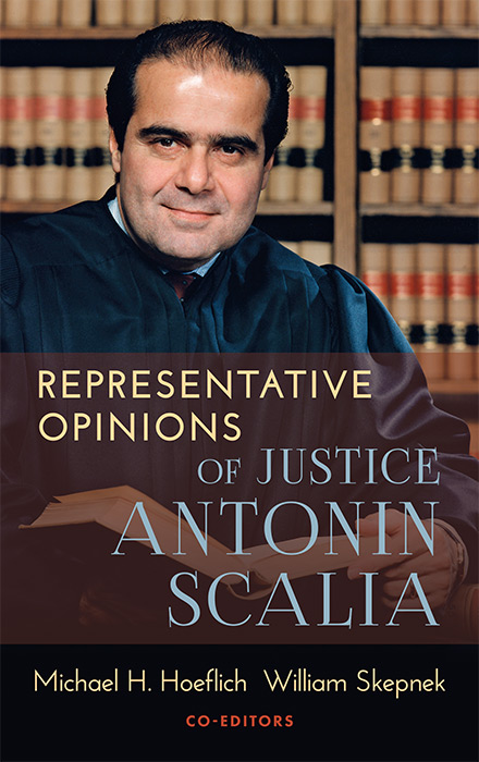 Representative Opinions of Justice Antonin Scalia. Michael H. Hoeflich.