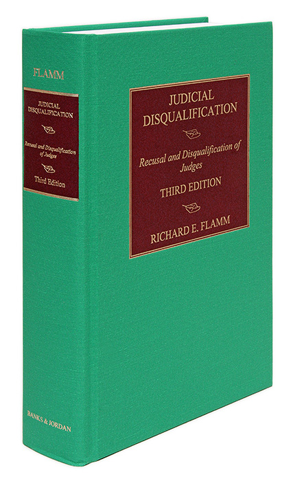 Judicial Disqualification: Recusal and Disqualification of Judges 3d. Richard E. Flamm.