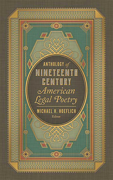 Anthology of Nineteenth Century American Legal Poetry. Michael H. Hoeflich.