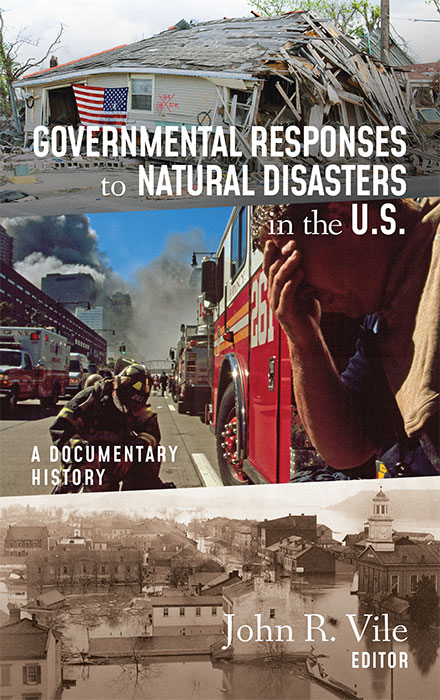 Governmental Responses to Natural Disasters in the U.S.: A Documentary. John R. Vile.
