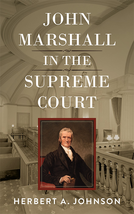 John Marshall in the Supreme Court. Herbert A. Johnson.