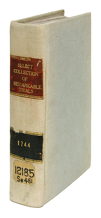 A Select Collection of Remarkable Trials, In One Volume, London, 1744. Trials, Great Britain.
