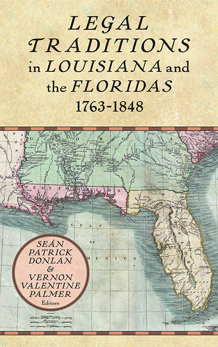 Legal Traditions in Louisiana and the Floridas 1763-1848. Sean Patrick Donlan, Vernon Palmer.