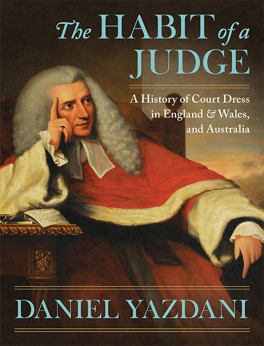 The Habit of a Judge: A History of Court Dress in England & Wales. Daniel Yazdani.