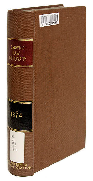 A New Law Dictionary and Institute of the Whole Law, For the Use of. Archibald Brown.