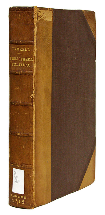 Bibliotheca Politica: Or, An Enquiry into the Antient Constitution. James Tyrrell.