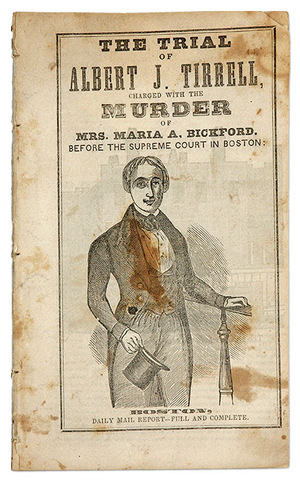 The Trial of Albert J Tirrell, Charged with the Murder of Mrs Maria. Trial, Albert J Tirrell, Defendant.