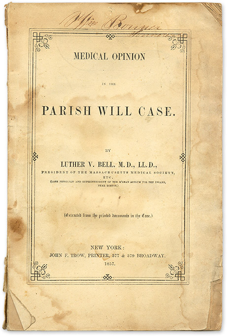 Medical Opinion in the Parish Will Case, New York, 1857. Trial, Parish Will Case, Luther V. Bell.