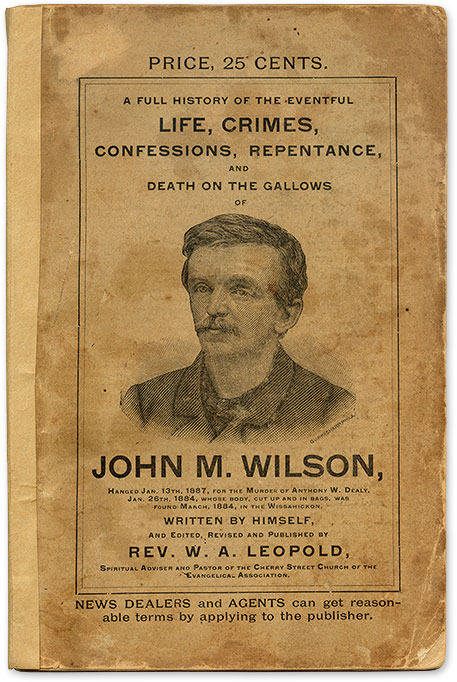 A Full History of the Eventful Life, Crimes, Confessions, Repentance. John M. Wilson, W. A. Leopold.