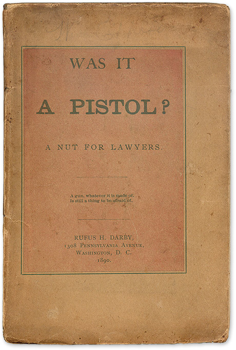 Was it a Pistol? A Nut For Lawyers. Washington, DC, 1890. William Russell Smith.