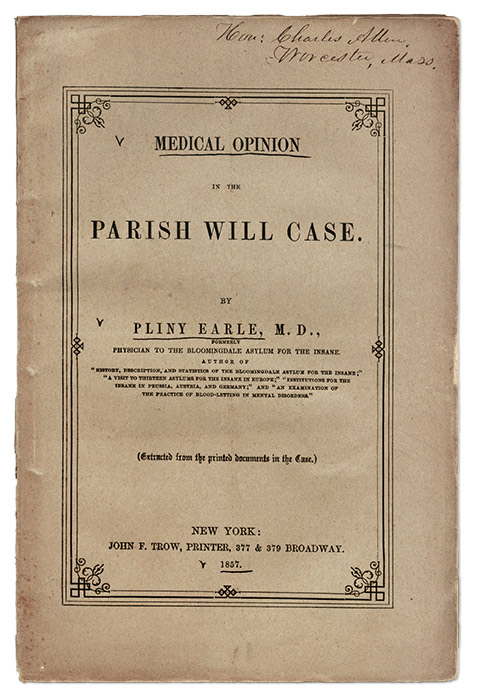 Medical Opinion in the Parish Will Case, New York, 1857. Trial, Parish Will Case, Pliny Earle.