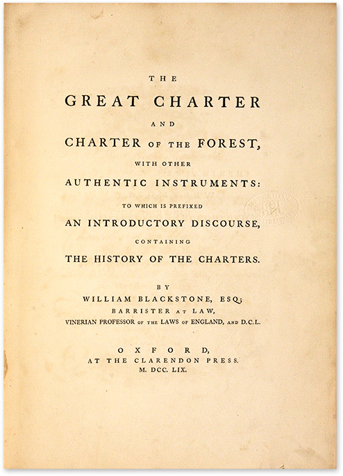 The Great Charter and Charter of the Forest, With Other Authentic. Sir William Blackstone.