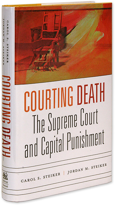 Courting Death, The Supreme Court and Capital Punishment. Carol S. Steiker, Jordan M. Steiker.