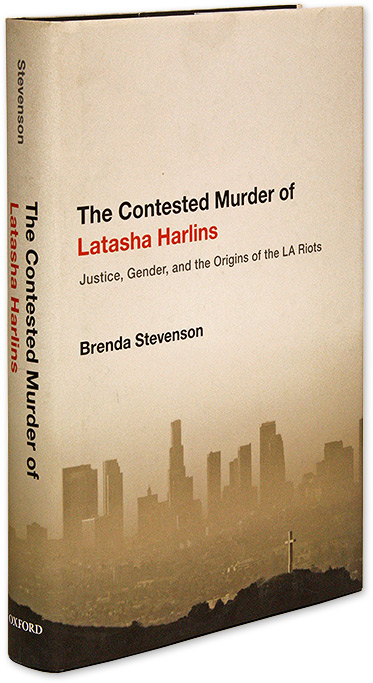 The Contested Murder of Latasha Harlins, Justice, Gender, And the. Brenda Stevenson.