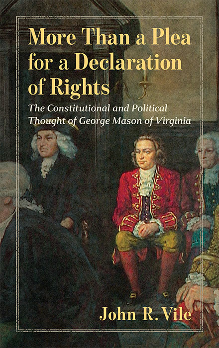 More Than a Plea for a Declaration of Rights:...George Mason. John R. Vile.