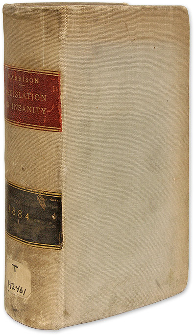 Legislation on Insanity, A Collection of all the Lunacy Laws of the. George L. Harrison.