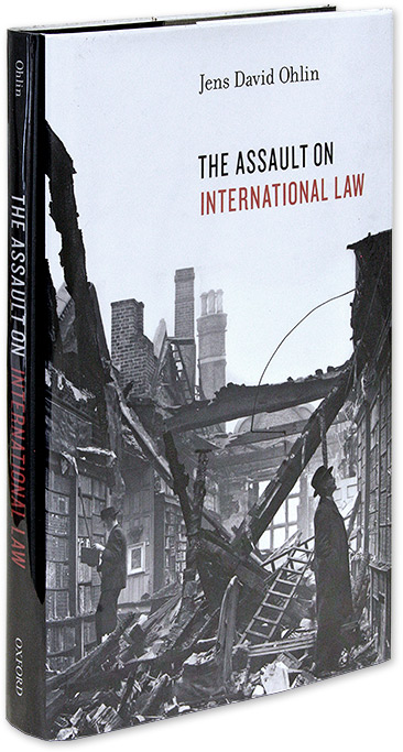 The Assault on International Law. First edition. Hardcover. Jens David Ohlin.