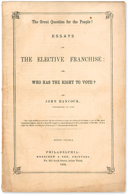 The Great Question for the People! Essays on the Elective Franchise. John Hancock.